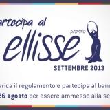 PREMIO ELLISSE 2013, TEMPO FINO AL 26 AGOSTO PER PARTECIPARE