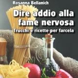Dire addio alla fame nervosa. Trucchi e ricette  per farcela di Rosanna Bellanich-Ed. Psiconline