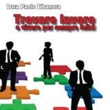 Presentazione del libro Trovare lavoro e vivere per sempre felici di Luca Paolo Libanora (Edizioni Psiconline), a PescaraLavoro 2014. Sabato 17 maggio alle ore 19.00.