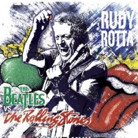 Rudy Rotta: esce The Bealtes vs The Rolling Stones, il nuovo album tributo