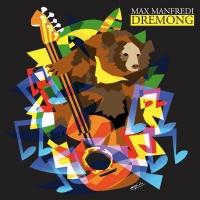 MAX MANFREDI: DREMONG è il suo nuovo album