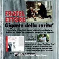 la vera storia di Fratel Ettore, gigante della carita'