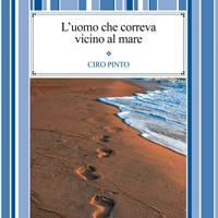 L'uomo che correva vicino al mare di Ciro Pinto - Edizioni Psiconline, premiato alla Settima Edizione Premio Letterario Internazionale Città di Cattolica