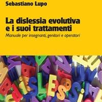 La dislessia evolutiva e i suoi trattamenti di Sebastiano Lupo - Edizioni Psiconline in libreria dal 2 aprile