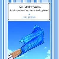 """Parliamo di Scuola e Formazione dei giovani con Elia Rubino autore de """"I toni dell'azzurro"""" -  Edizioni Psiconline"""