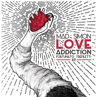 LOVE ADDICTION  Il Nuovo EP di MAD SIMON con FORTUNATO TREFILETTI