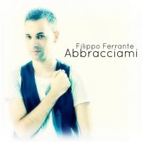 """""""Abbracciami"""" il nuovo singolo di Filippo Ferrante"""