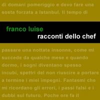 """In uscita oggi """"Racconti dello chef"""" (Edizioni Leucotea) l'ultima fatica del cuoco scrittore Franco Luise."""