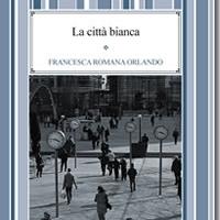 La città bianca di Francesca Romana Orlando - Edizioni Psiconline, riceve il Premio Internazionale Cinque Terre-Golfo dei Poeti-Sirio Guerrieri XVIII Edizione.