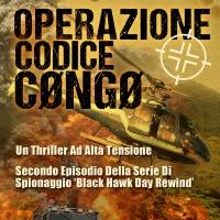 """Un nuovo spy thriller firmato da Baibin Nighthawk e Dominick Fencer. """"Operazione Codice Cøngø: secondo episodio della serie di spionaggio Black Hawk Day Rewind""""."""