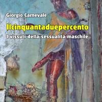 Ilcinquantaduepercento. I vissuti della sessualità maschile di Giorgio Carnevale - Edizioni Psiconline è finalmente in libreria!