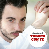 Tienimi Con Te , Marco Martinelli : in radio e sugli store digitali a partire da domani.