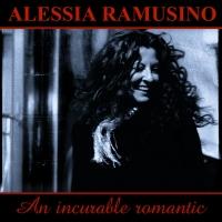 """""""AN INCURABLE ROMANTIC"""" é L'ULTIMO LAVORO DISCOGRAFICO DELLA TALENTUOSA ALESSIA RAMUSINO"""