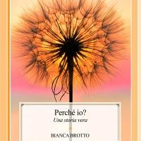 Perché io. Una storia vera di Bianca Brotto - Edizioni Psiconline è finalmente in libreria!