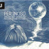 """""""PER INCISO"""" É IL NUOVO SINGOLO DELLA VOCALIST E SONG WRITER VALENTINA GRAMAZIO ESTRATTO DALL'OMONIMO ALBUM"""