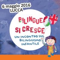 Lucca 6 maggio 2016. Conferenza sul bilinguismo: perchè insegnare una seconda lingua ai bambini?