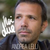 """""""NOI DUE"""" è il NUOVO SINGOLO DI ANDREA LELLI CHE ANTICIPA IL SUO PROSSIMO ALBUM """"PINDARICAMENTE"""" PRODOTTO DA ET-TEAM"""