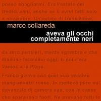 """In uscita per Edizioni Leucotea PROJECT """"Aveva gli occhi completamente neri"""" il romanzo d'esordio di Marco Collareda."""
