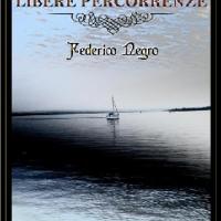 Libere percorrenze - silloge poetica di Federico Negro