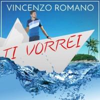In tutte le radio il nuovo singolo di Vincenzo Romano �Ti vorrei�