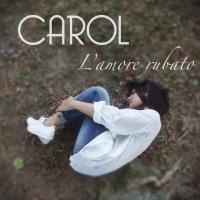 """Carol nei principali digital store con """"L'amore rubato"""""""