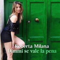 Dimmi se vale la pena, il nuovo singolo di Roberta Milana