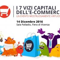 I 7 Vizi Capitali dell'eCommerce rivelati il 14/12 in Fiera a Vicenza