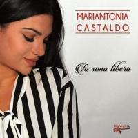 """MARIANTONIA CASTALDO """"IO SONO LIBERA"""" È IL BRANO-DENUNCIA DELLA CANTANTE CAMPANA"""