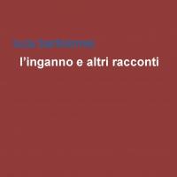 """In uscita per Project-Grow up il nuovo libro di Luca Bartolomei """"L'inganno e altri racconti"""""""