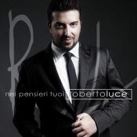 Nei Pensieri Tuoi in radio dal 17 Febbraio il primo singolo di Roberto Luce