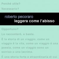 """In uscita per Leucotea Project """"Leggera come l'abisso"""" la fatica letteraria di Roberto Pecoraro – disponibile in libreria e negli shop on line."""