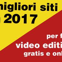 I Migliori siti del 2017 per Creare gratis Video Online
