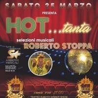 HOT... tanta  con Selezioni Musicali by Roberto Stoppa al Teatro Alberti