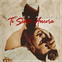Ti Sento Ancora il nuovo singolo di Andrea Amaru disponibile in tutti gli store digitali dal 27 marzo 2017