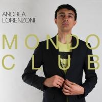 """ANDREA LORENZONI """"MONDO CLUB"""" È IL NUOVO ALBUM DEL CANTAUTORE BOLOGNESE IN USCITA IL 23 MARZO"""
