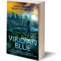 Viridian Blue. Una sorprendente avventura di fantascienza fra passato presente e futuro.