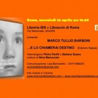 """Marco Tullio Barboni e il suo """"…e lo chiamerai destino"""" il 26 aprile alla LIBRERIA IBS + LIBRACCIO di Roma"""