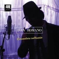 """IVAN ROMANO """"SALENTO"""" È IL NUOVO SINGOLO ESTRATTO DALL'ALBUM """"L'INVENTORE SALTUARIO"""""""