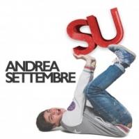 """ANDREA SETTEMBRE """"SU"""" È IL NUOVO SINGOLO DELLA GIOVANE PROMESSA DELLA MUSICA POP ITALIANA CHE INNEGGIA ALLA POSITVITÀ, ALLA SPENSIERATEZZA ED ALLA SOLARITA'"""