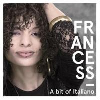 """FRANCESS """"A BIT OF ITALIANO"""" È IL NUOVO ALBUM DELLA GIOVANE CANTANTE ITALO-AMERICANA"""