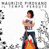 Il tempo perduto il nuovo album di Maurizio Pirovano in radio con il singolo Lasciati andare