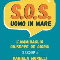 SOS uomo in mare - L'Ammiraglio Giuseppe De Giorgi si racconta a Daniela Morelli