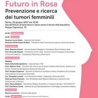 Futuro in Rosa, Roma 20 giugno 2017, Tumori femminili. Prevenzione e ricerca