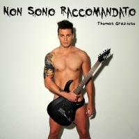"""""""Non sono raccomandato"""" il nuovo singolo di Thomas Grazioso"""