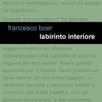 """In uscita oggi per Edizioni Leucotea – Project il nuovo romanzo di Francesco Boer """"Labirinto interiore""""."""