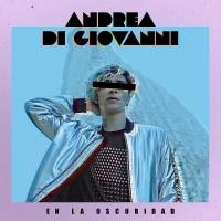 """ANDREA DI GIOVANNI """"EN LA OSCURIDAD"""" IL NUOVO SINGOLO ELECTRO-POP DANCE DEL GIOVANE TALENTO ROMANO"""