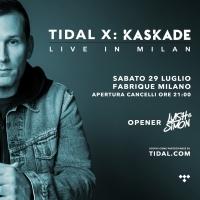 TIDAL X: KASKADE - SABATO 29 LUGLIO @ FABRIC DI MILANO, IL PRIMO EVENTO TIDAL IN ITALIA