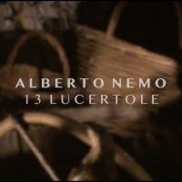 ALBERTO NEMO PRESENTA: 13 LUCERTOLE,  IL PRIMO VIDEO TRATTO DAL NUOVO ALBUM
