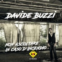 """DAVIDE BUZZI """"NON ASCOLTARE IN CASO D'INCENDIO"""" È IL PRIMO EPISODIO DELLA TRILOGIA DISCOGRAFICA DEL CANTAUTORE SVIZZERO ITALIANO"""