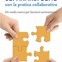 Separazione e divorzio sostenibile: Separarsi bene con la Pratica Collaborativa